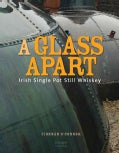 A Glass Apart: Irish Single Pot Still Whiskey (Hardcover)