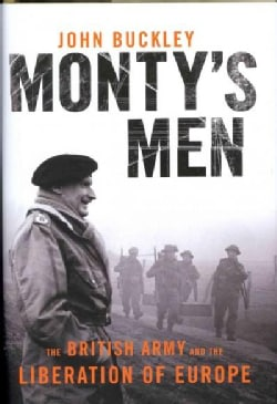 Monty's Men: The British Army and the Liberation of Europe, 1944-45 (Hardcover)