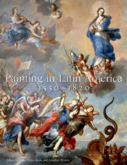 Painting in Latin America, 1550-1820: From Conquest to Independence (Hardcover)