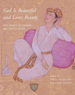 God Is Beautiful and Loves Beauty: The Object in Islamic Art and Culture (Hardcover)