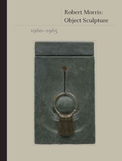 Robert Morris: Object Sculpture, 1960-1965 (Hardcover)