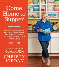 Come Home to Supper: Over 200 Satisfying Casseroles, Skillets, and Sides (Desserts, Too!) to Feed Your Family Wit... (Paperback)