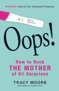 Oops! How to Rock the Mother of All Surprises: A Positive Guide to Your Unexpected Pregnancy (Paperback)