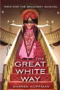 The Great White Way: Race and the Broadway Musical (Paperback)
