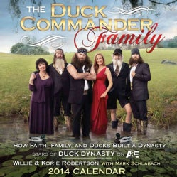 The Duck Commander Family 2014 Calendar: How Faith, Family, and Ducks Built a Dynasty (Calendar)