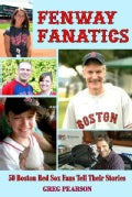 Fenway Fanatics: 50 Boston Red Sox Fans Tell Their Stories (Paperback)