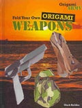 Fold Your Own Origami Weapons (Hardcover)