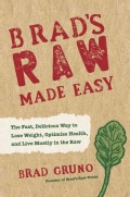 Brad's Raw Made Easy: The Fast, Delicious Way to Lose Weight, Optimize Health, and Live Mostly in the Raw (Hardcover)
