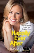 Happily Ever After: The Life-Changing Power of a Grateful Heart (Hardcover)