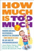 How Much Is Too Much?: Raising Likeable, Responsible, Respectful Children-from Toddlers to Teens-in an Age of Ove... (Paperback)