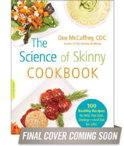 The Science of Skinny Cookbook: 100 Healthy Recipes to Help You Stop Dieting--and Eat for Life! (Paperback)