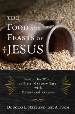 The Food and Feasts of Jesus: The Original Mediterranean Diet With Menus and Recipes (Paperback)