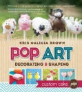 Pop Art: Decorating & Shaping Custom Cake Pops (Hardcover)
