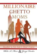Millionaire Ghetto Moms: Hustling Is Not Just a Man's Game (Paperback)
