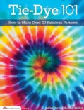 Tie-Dye 101: How to Make Over 20 Fabulous Patterns (Paperback)