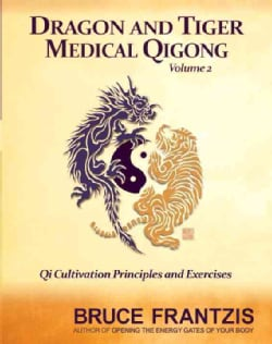 Dragon and Tiger Medical Qigong: Qi Cultivation Principles and Exercises (Paperback)