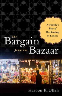 The Bargain from the Bazaar: A Family's Day of Reckoning in Lahore (Hardcover)