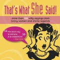 That's What She Said!: More Than 150 Witty Sayings from Funny Women and Movie Legends (Hardcover)