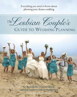 The Lesbian Couple's Guide to Wedding Planning: Everything you need to know about planning your dream wedding (Paperback)