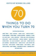 70 Things to Do When You Turn 70: More Than 70 Experts on the Subject of Turning 70 (Paperback)
