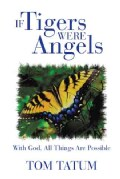 If Tigers Were Angels: With God, All Things Are Possible (Paperback)