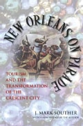 New Orleans on Parade: Tourism and the Transformation of the Crescent City (Paperback)