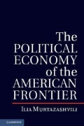 The Political Economy of the American Frontier (Hardcover)