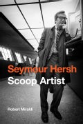 Seymour Hersh: Scoop Artist (Hardcover)