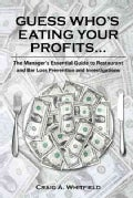 Guess Who's Eating Your Profits: The Manager's Essential Guide to Restaurant Loss Prevention and Investigations (Hardcover)