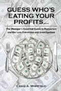 Guess Who's Eating Your Profits: The Manager's Essential Guide to Restaurant Loss Prevention and Investigations (Paperback)
