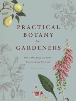 Practical Botany for Gardeners: Over 3,000 Botanical Terms Explained and Explored (Hardcover)