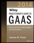 Wiley Practitioner's Guide to Gaas 2014: Covering All Sass, Ssaes, Ssarss, and Interpretations (Paperback)
