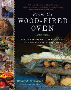 From the Wood-Fired Oven: New and Traditional Techniques for Cooking and Baking With Fire (Hardcover)