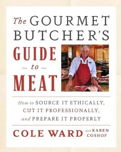 The Gourmet Butcher's Guide to Meat: How to Source It Ethically, Cut It Professionally, and Prepare It Properly (... (Hardcover)