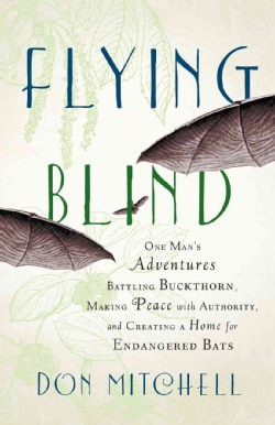 Flying Blind: One Man's Adventures Battling Buckthorn, Making Peace With Authority, and Creating a Home for Endan... (Hardcover)