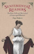 Sentimental Readers: The Rise, Fall, and Revival of a Disparaged Rhetoric (Paperback)