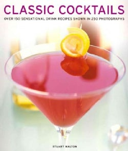 Classic Cocktails: Over 150 Sensational Drink Recipes Shown in 250 Photographs (Paperback)