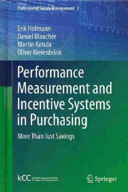 Performance Measurement and Incentive Systems in Purchasing: More Than Just Savings (Hardcover)