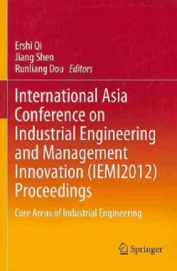 International Asia Conference on Industrial Engineering and Management Innovation (IEMI2012) Proceedings: Core Ar... (Paperback)