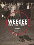 Weegee: Murder Is My Business (Hardcover)