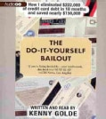 The Do-It-Yourself Bailout: How I Eliminated $222,000 of Credit Card Debt in 18 Months and Saved Nearly $150,000 (CD-Audio)