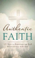 Authentic Faith: 101 Keys to Experiencing Real Relationship with God (Paperback)