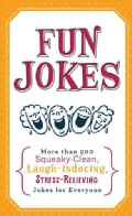 Fun Jokes: More Than 500 Squeaky-Clean, Laugh-Inducing, Stress-Relieving Jokes for Everyone (Paperback)