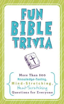 Fun Bible Trivia: More Than 800 Knowledge-Testing, Mind-Stretching, Head-Scratching Questions for Everyone (Paperback)