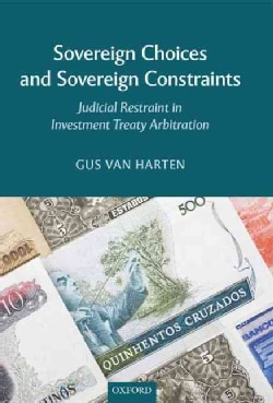 Sovereign Choices and Sovereign Constraints: Judicial Restraint in Investment Treaty Arbitration (Hardcover)