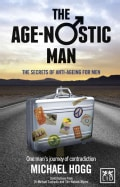 The Age-Nostic Man: The Secrets of Anti-ageing for Men (Paperback)