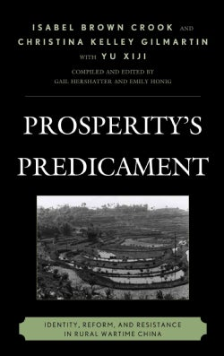 Prosperity's Predicament: Identity, Reform, and Resistance in Rural Wartime China (Hardcover)
