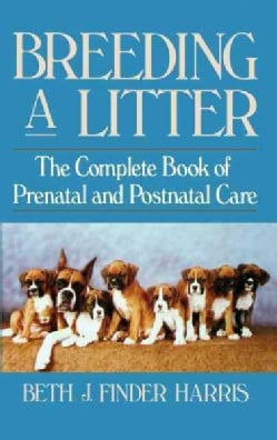 Breeding a Litter: The Complete Book of Prenatal and Postnatal Care (Hardcover)