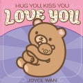 Hug You, Kiss You, Love You (Board book)