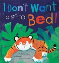 I Don't Want to Go to Bed! (Hardcover)